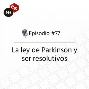 Podcast Freelandev -#77: la ley de Parkinson y ser resolutivos