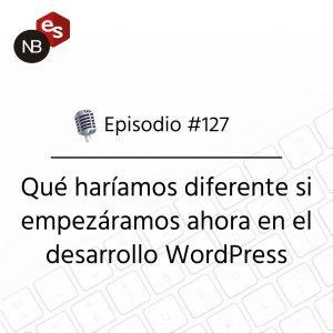 Podcast Freelandev -#127: Qué haríamos diferente si empezáramos ahora en el desarrollo WordPress